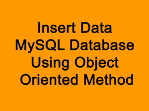 Insert Data MySQL Database Using Object Oriented Method